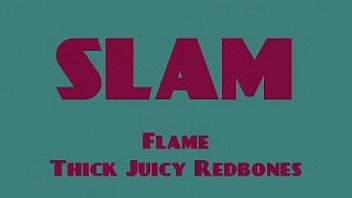 Flame -Thick juicy redbone